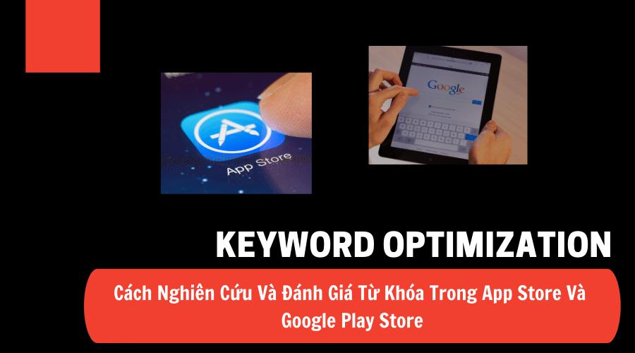 Keyword Optimization - Cách Nghiên Cứu Và Đánh Giá Từ Khóa Trong App Store Và Google Play Store