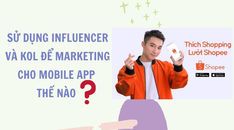 Sử Dụng Influencer Và KOL Để Marketing Cho Mobile App Thế Nào