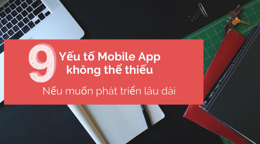 9 Yếu Tố Mobile App Không Thể Thiếu Nếu Muốn Phát Triển Lâu Dài