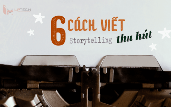 6 Cách viết content Storytelling thu hút - Phần 2