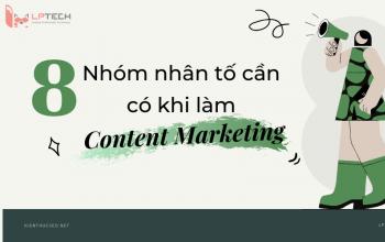 8 Nhóm nhân tố cần có khi làm Content Marketing