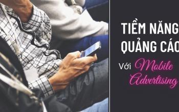 Tại Sao Mobile Advertising Hiệu Quả Hơn Các Hình Thức Quảng Cáo Online?