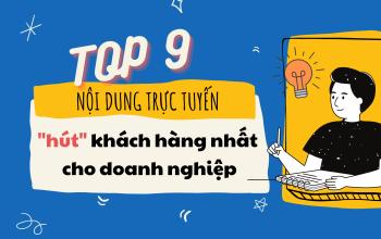 Top 9 nội dung trực tuyến hút khách hàng nhất cho doanh nghiệp