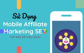 Sử Dụng Mobile Affiliate Marketing SEO Thế Nào Để Hiệu Quả?