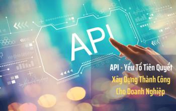 API - Yếu Tố Tiên Quyết Xây Dựng Thành Công Cho Doanh Nghiệp