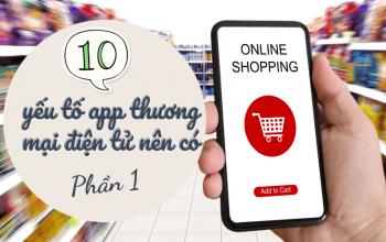 10 Yếu Tố App Thương Mại Điện Tử (E-commerce App) Nên Có (P1)