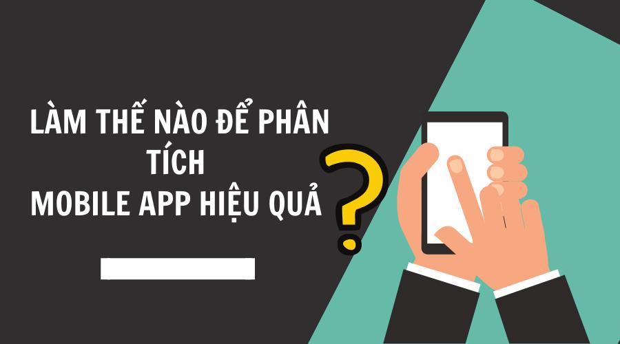 Làm Thế Nào Để Phân Tích App Mobile Hiệu Quả?
