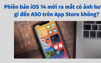 Phiên bản iOS 14 mới ra mắt có ảnh hưởng gì đến ASO trên App Store không?