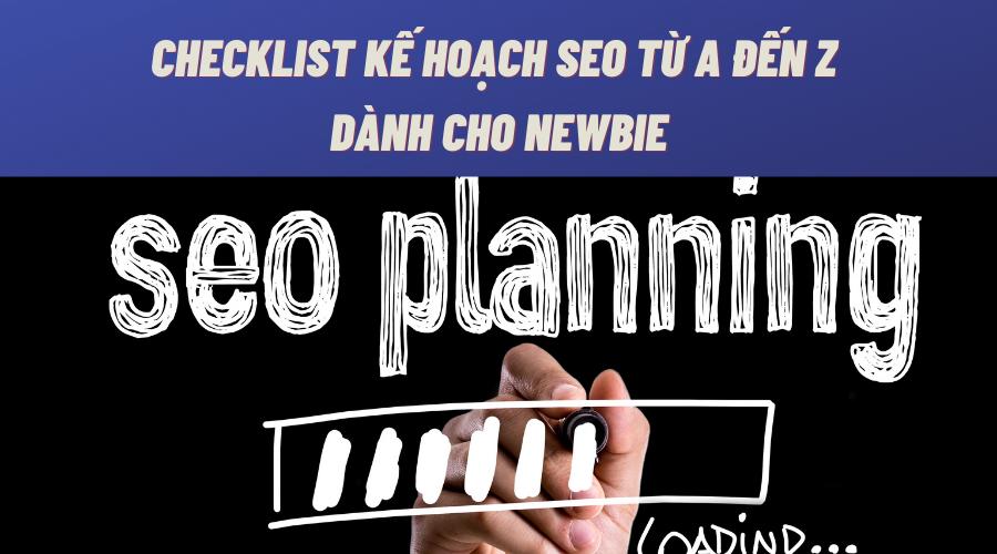 Checklist kế hoạch SEO từ A đến Z dành cho Newbie