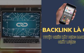 Backlink là gì? Tuyệt chiêu xây dựng Backlink chất lượng