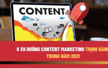 8 xu hướng Content Marketing sẽ thịnh hành trong năm 2021