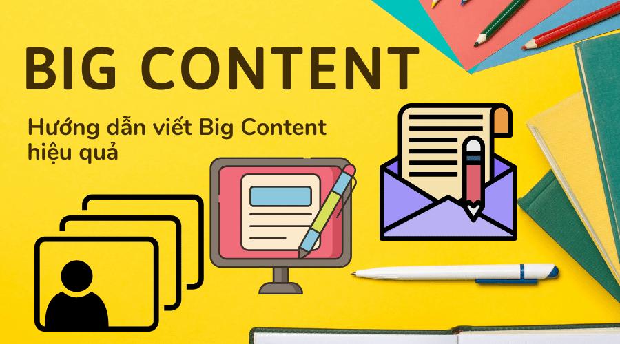 Big Content là gì? Hướng dẫn viết Big Content hiệu qu